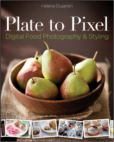 Food Photography Gift Guide Plate to Pixel: Digital Food Photography and Styling
