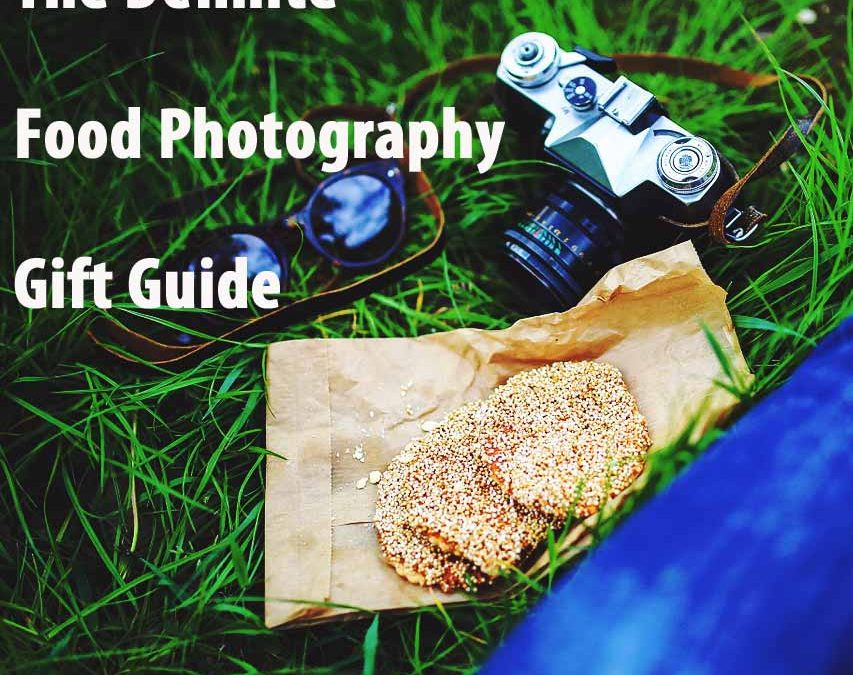 The ULTIMATE Food Photography Gift Guide for all your Photoshot Needs