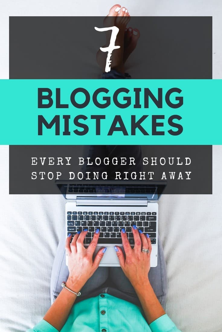 7 Blogging Mistakes Every Blogger Should Stop Doing Right Away