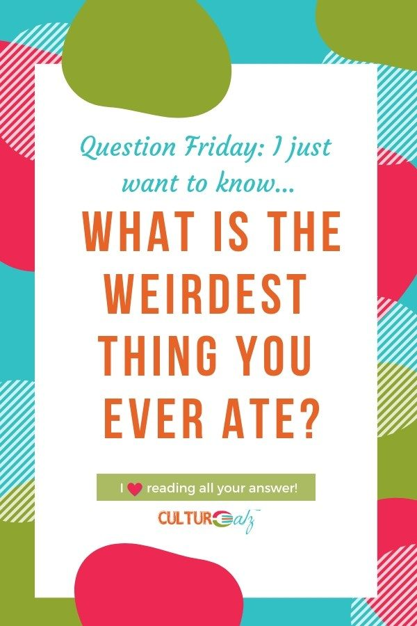 what is the weirdest thing you ever ate