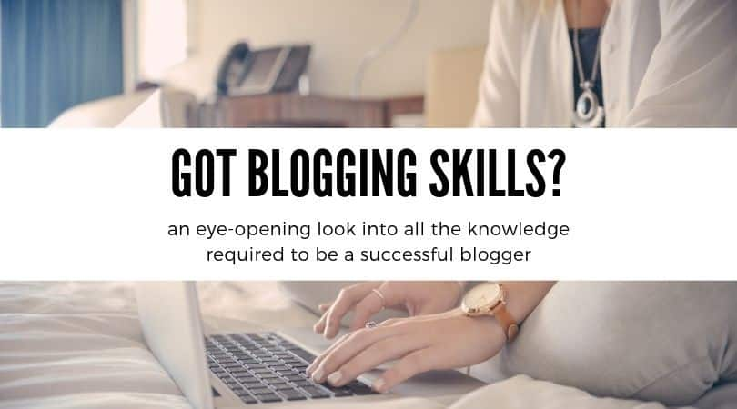 GOT BLOGGING SKILLS